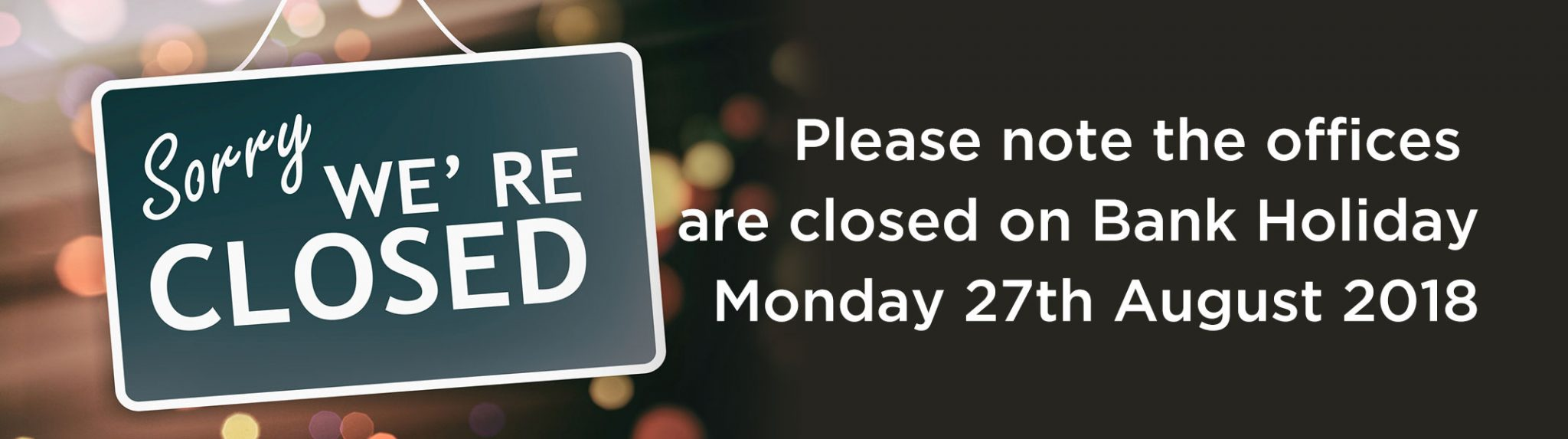 Closed 27th August Bank Holiday